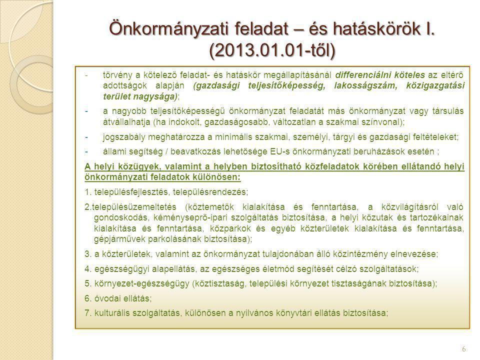Társulások (2013.01.01-től) 17 -az Alaptörvény szerint törvény elrendelheti kötelező feladat társulásban történő ellátását – az új Ötv.