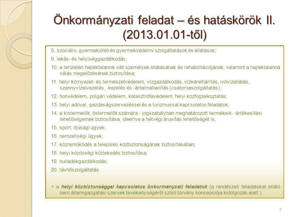 Önkormányzati feladat – és hatáskörök II. (2013.01.01-től) 7 8. szociális, gyermekjóléti és gyermekvédelmi szolgáltatások és ellátások; 9. lakás- és h