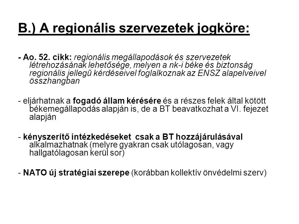 C.) Az ENSZ és a regionális szervezetek együttműködésének lehetséges formái többek között a következők lehetnek: -konzultáció: formális (pl.