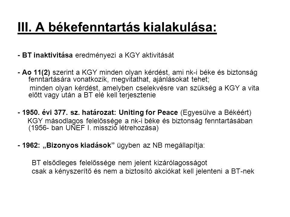 III. A békefenntartás kialakulása: - BT inaktivitása eredményezi a KGY aktivitását - Ao 11(2) szerint a KGY minden olyan kérdést, ami nk-i béke és biz
