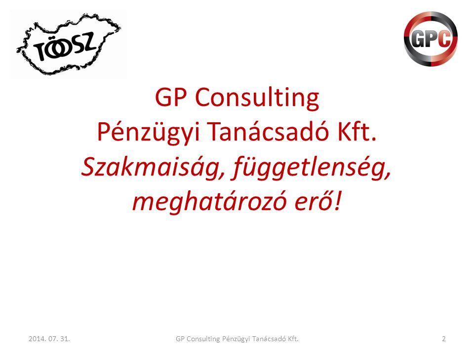 GP Consulting Pénzügyi Tanácsadó Kft. Szakmaiság, függetlenség, meghatározó erő! 2014. 07. 31.2GP Consulting Pénzügyi Tanácsadó Kft.