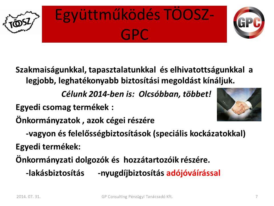 Együttműködés TÖOSZ- GPC 2014. 07. 31.7 Szakmaiságunkkal, tapasztalatunkkal és elhivatottságunkkal a legjobb, leghatékonyabb biztosítási megoldást kín