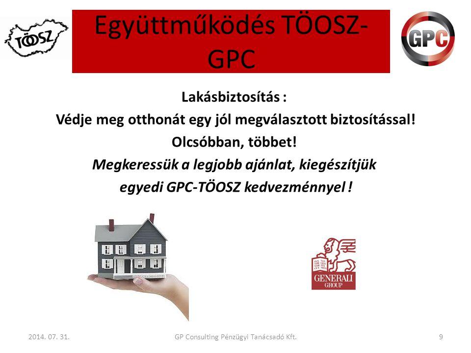 Együttműködés TÖOSZ- GPC 2014. 07. 31.9 Lakásbiztosítás : Védje meg otthonát egy jól megválasztott biztosítással! Olcsóbban, többet! Megkeressük a leg