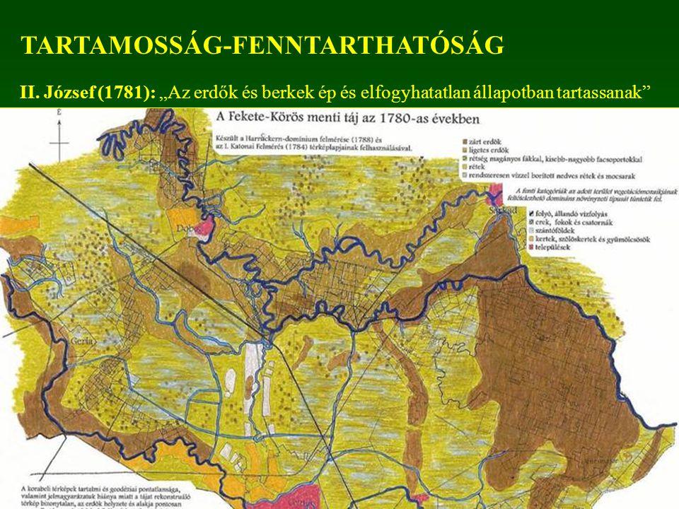 """TARTAMOSSÁG-FENNTARTHATÓSÁG II. József (1781): """"Az erdők és berkek ép és elfogyhatatlan állapotban tartassanak"""""""