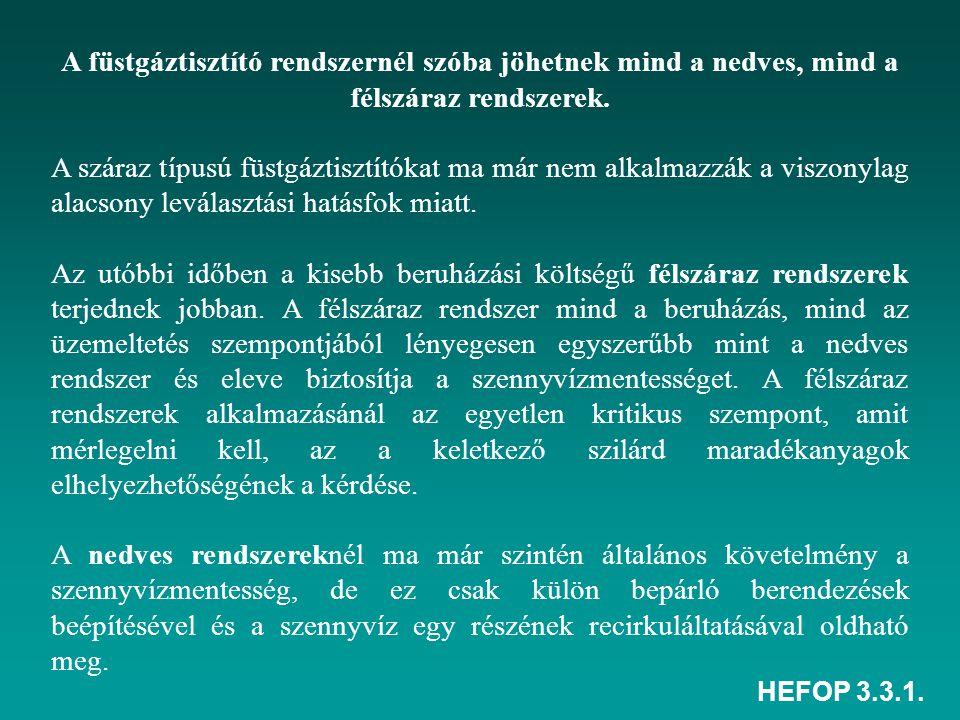 HEFOP 3.3.1. A füstgáztisztító rendszernél szóba jöhetnek mind a nedves, mind a félszáraz rendszerek. A száraz típusú füstgáztisztítókat ma már nem al