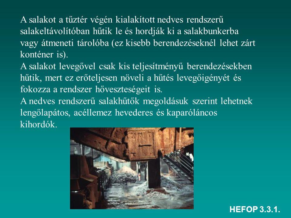 HEFOP 3.3.1. A salakot a tűztér végén kialakított nedves rendszerű salakeltávolítóban hűtik le és hordják ki a salakbunkerba vagy átmeneti tárolóba (e