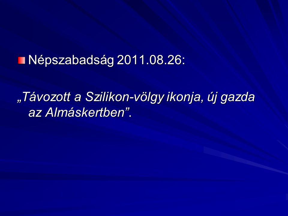 """Népszabadság 2011.08.26: """"Távozott a Szilikon-völgy ikonja, új gazda az Almáskertben""""."""