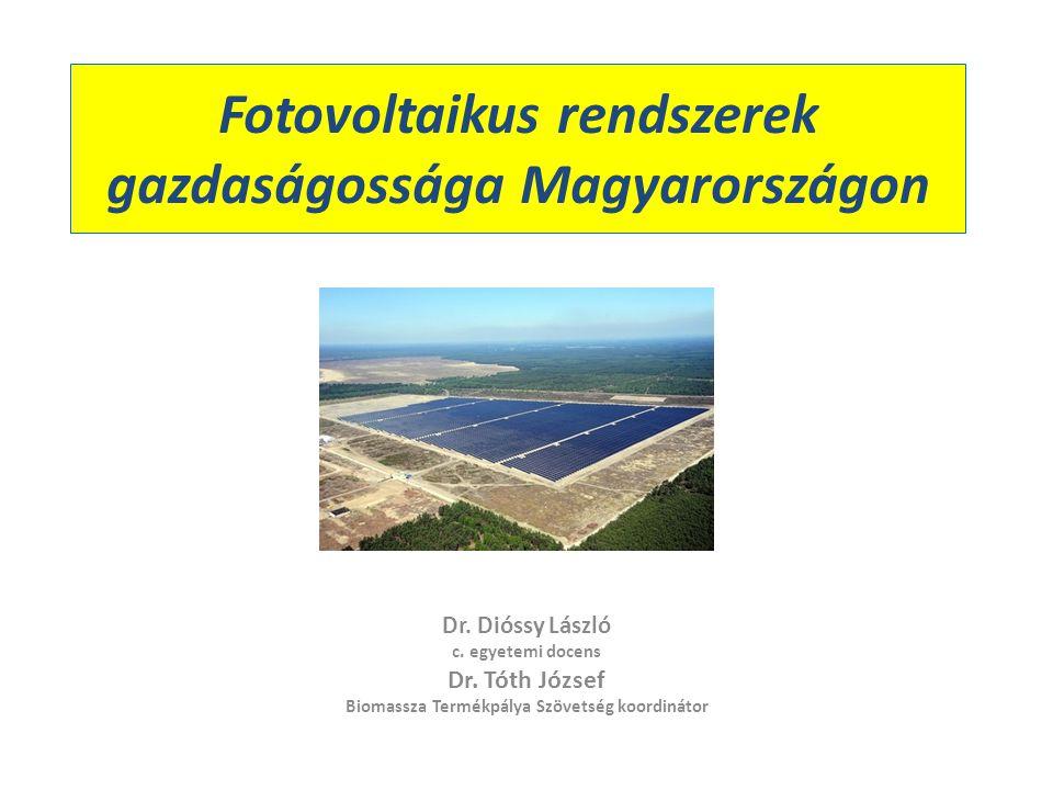 Fotovoltaikus rendszerek gazdaságossága Magyarországon Dr. Dióssy László c. egyetemi docens Dr. Tóth József Biomassza Termékpálya Szövetség koordináto