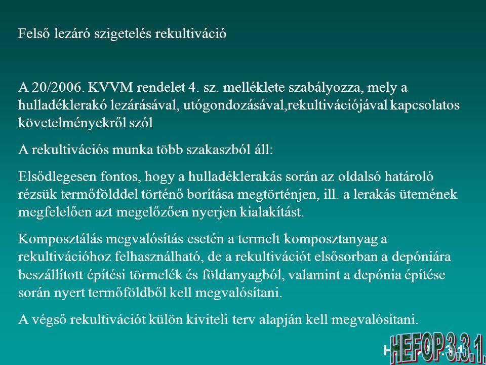 HEFOP 3.3.1. Felső lezáró szigetelés rekultiváció A 20/2006. KVVM rendelet 4. sz. melléklete szabályozza, mely a hulladéklerakó lezárásával, utógondoz