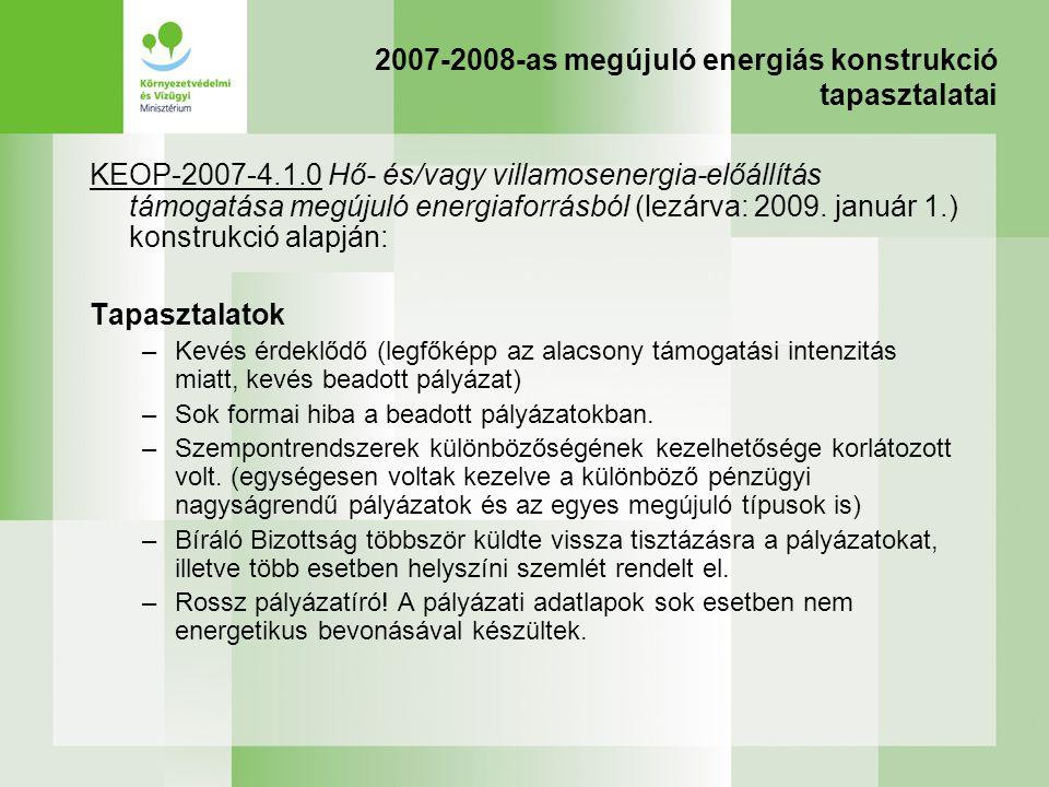 2007-2008-as megújuló energiás konstrukció tapasztalatai KEOP-2007-4.1.0 Hő- és/vagy villamosenergia-előállítás támogatása megújuló energiaforrásból (