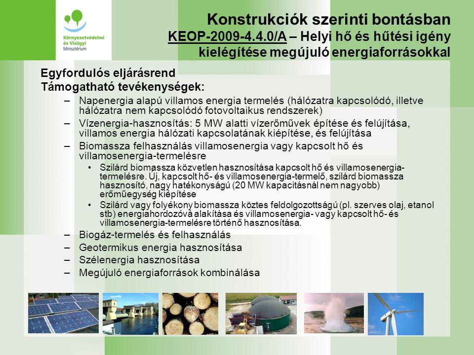 Konstrukciók szerinti bontásban KEOP-2009-4.4.0/A – Helyi hő és hűtési igény kielégítése megújuló energiaforrásokkal Egyfordulós eljárásrend Támogatha