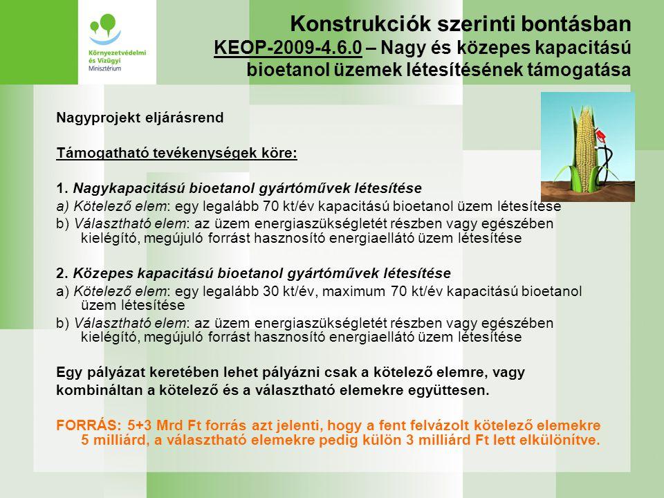 Konstrukciók szerinti bontásban KEOP-2009-4.6.0 – Nagy és közepes kapacitású bioetanol üzemek létesítésének támogatása Nagyprojekt eljárásrend Támogat