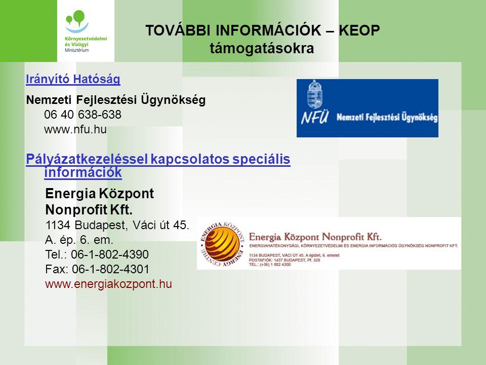 Irányító Hatóság Nemzeti Fejlesztési Ügynökség 06 40 638-638 www.nfu.hu Pályázatkezeléssel kapcsolatos speciális információk TOVÁBBI INFORMÁCIÓK – KEO