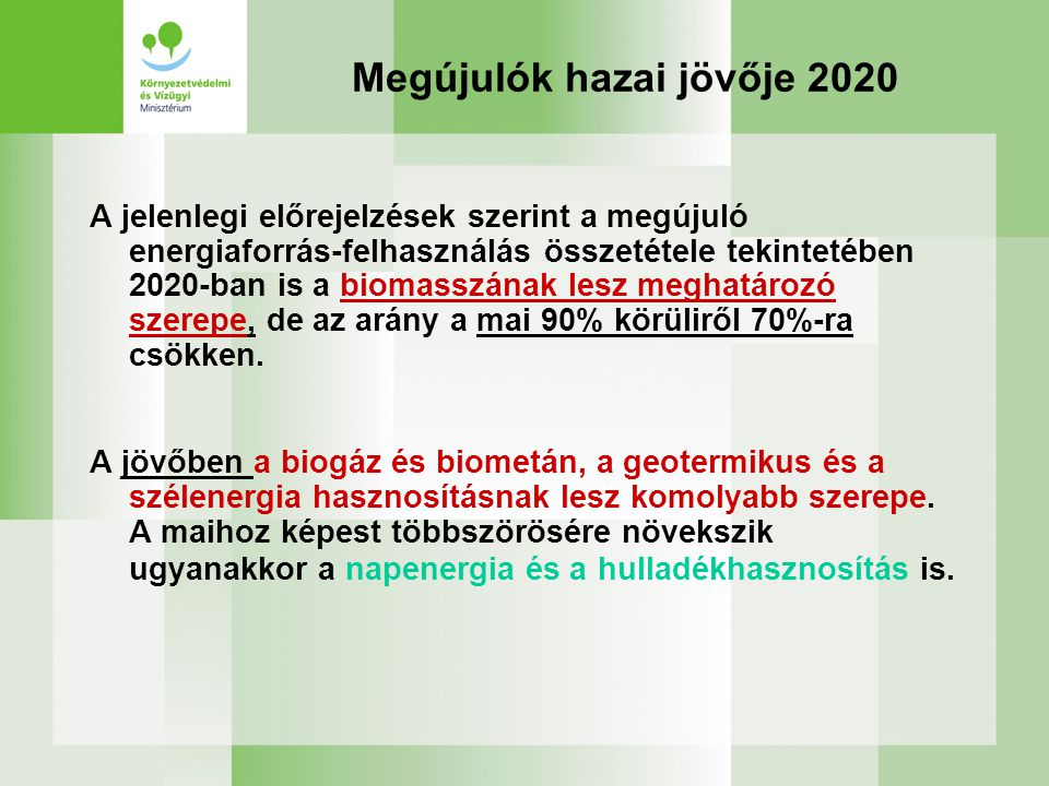 Megújulók hazai jövője 2020 A jelenlegi előrejelzések szerint a megújuló energiaforrás-felhasználás összetétele tekintetében 2020-ban is a biomasszána