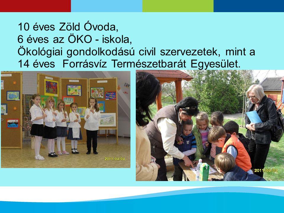 10 éves Zöld Óvoda, 6 éves az ÖKO - iskola, Ökológiai gondolkodású civil szervezetek, mint a 14 éves Forrásvíz Természetbarát Egyesület.