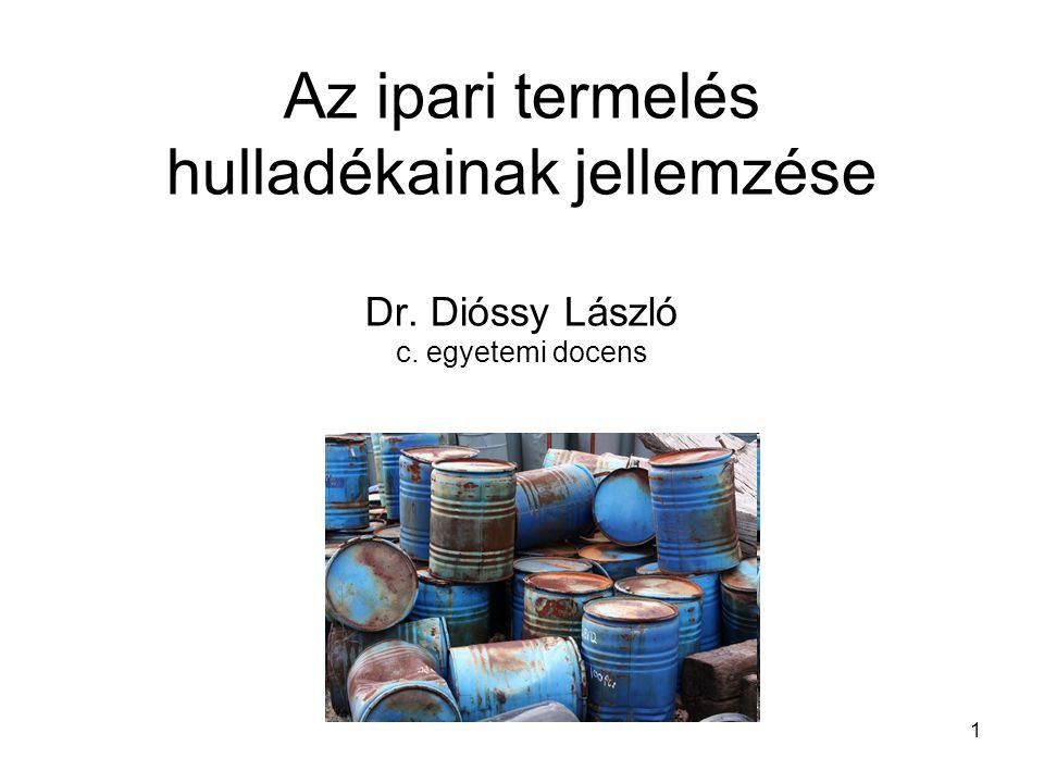 1 Az ipari termelés hulladékainak jellemzése Dr. Dióssy László c. egyetemi docens