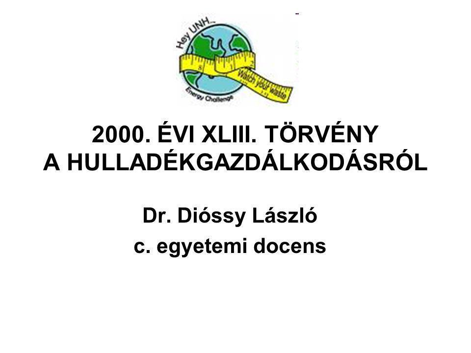 2000. ÉVI XLIII. TÖRVÉNY A HULLADÉKGAZDÁLKODÁSRÓL Dr. Dióssy László c. egyetemi docens