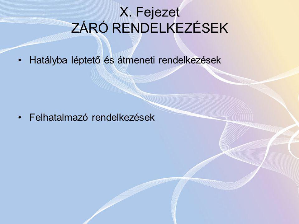 X. Fejezet ZÁRÓ RENDELKEZÉSEK Hatályba léptető és átmeneti rendelkezések Felhatalmazó rendelkezések