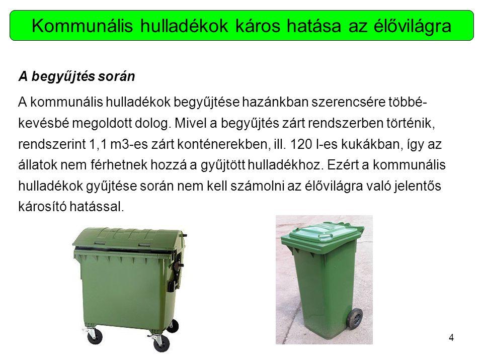 4 A begyűjtés során A kommunális hulladékok begyűjtése hazánkban szerencsére többé- kevésbé megoldott dolog.