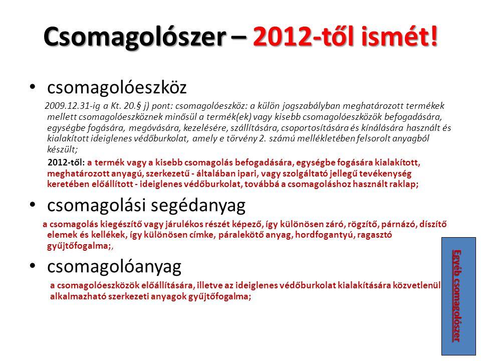 Csomagolószer – 2012-től ismét! csomagolóeszköz 2009.12.31-ig a Kt. 20.§ j) pont: csomagolóeszköz: a külön jogszabályban meghatározott termékek mellet