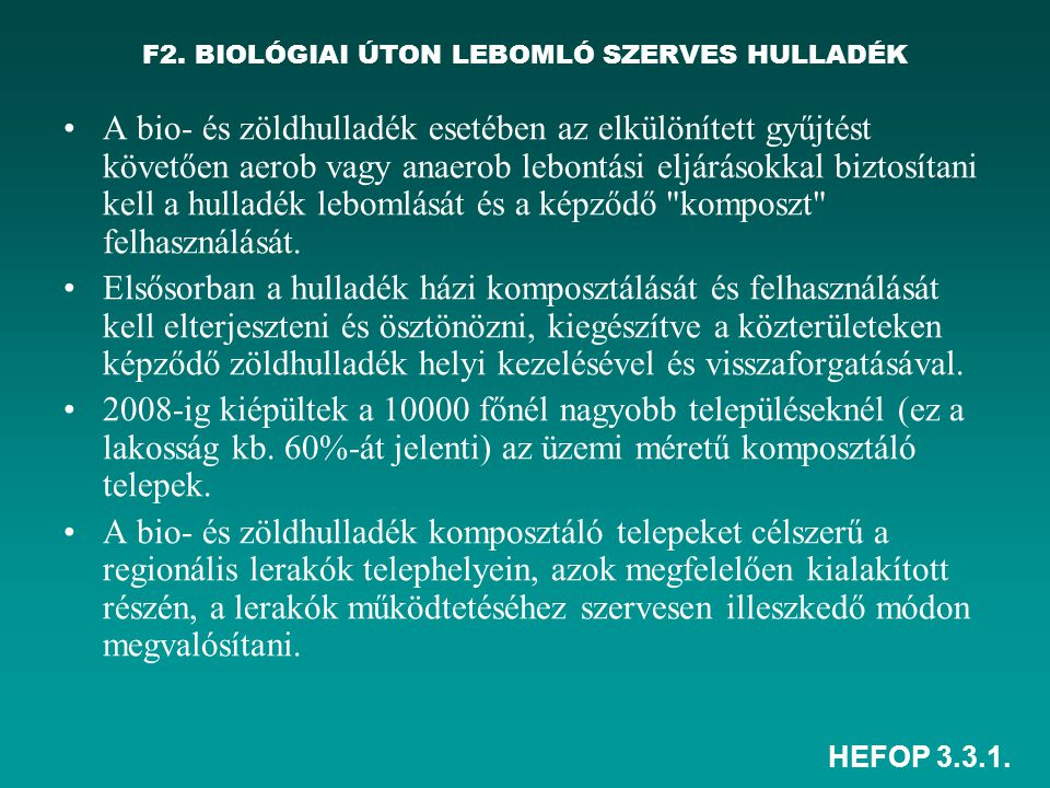 HEFOP 3.3.1. F2. BIOLÓGIAI ÚTON LEBOMLÓ SZERVES HULLADÉK A bio- és zöldhulladék esetében az elkülönített gyűjtést követően aerob vagy anaerob lebontás