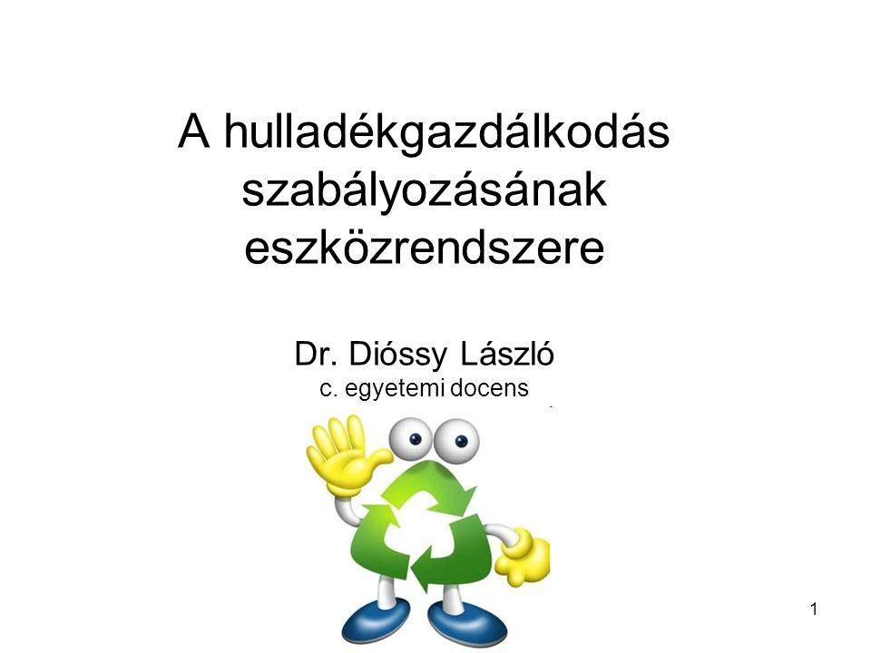 1 A hulladékgazdálkodás szabályozásának eszközrendszere Dr. Dióssy László c. egyetemi docens