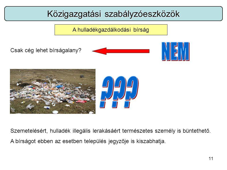 11 Közigazgatási szabályzóeszközök A hulladékgazdálkodási bírság Csak cég lehet bírságalany.