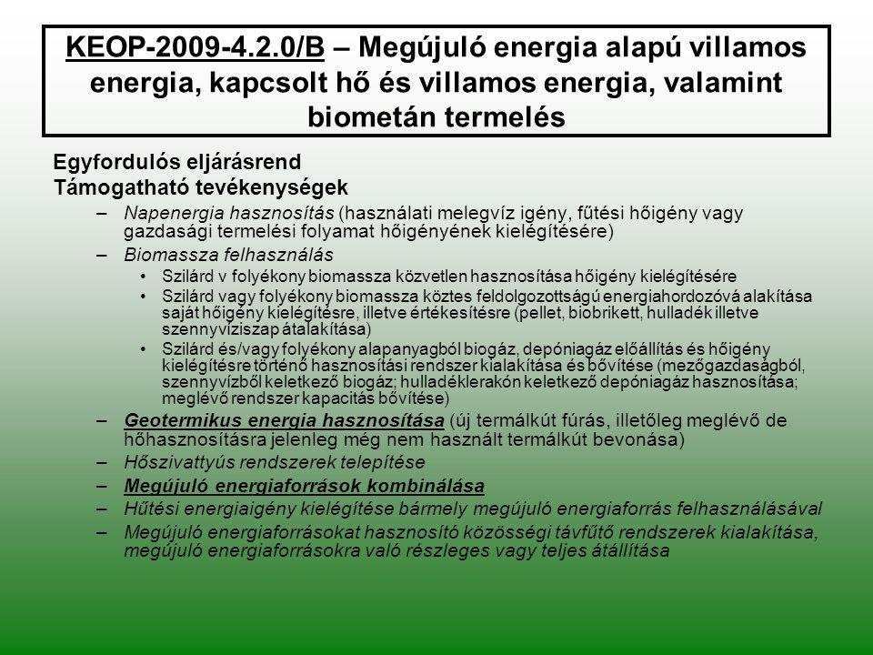 KEOP-2009-4.2.0/B – Megújuló energia alapú villamos energia, kapcsolt hő és villamos energia, valamint biometán termelés Egyfordulós eljárásrend Támog