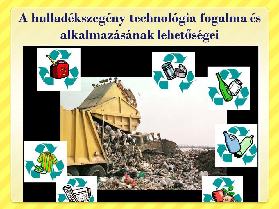 A hulladékszegény technológia fogalma és alkalmazásának lehet ő ségei