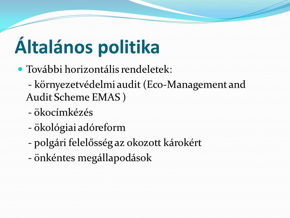 Általános politika További horizontális rendeletek: - környezetvédelmi audit (Eco-Management and Audit Scheme EMAS ) - ökocímkézés - ökológiai adóreform - polgári felelősség az okozott károkért - önkéntes megállapodások