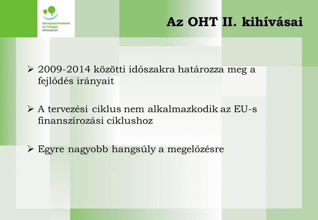 Az OHT II. kihívásai  2009-2014 közötti időszakra határozza meg a fejlődés irányait  A tervezési ciklus nem alkalmazkodik az EU-s finanszírozási cik