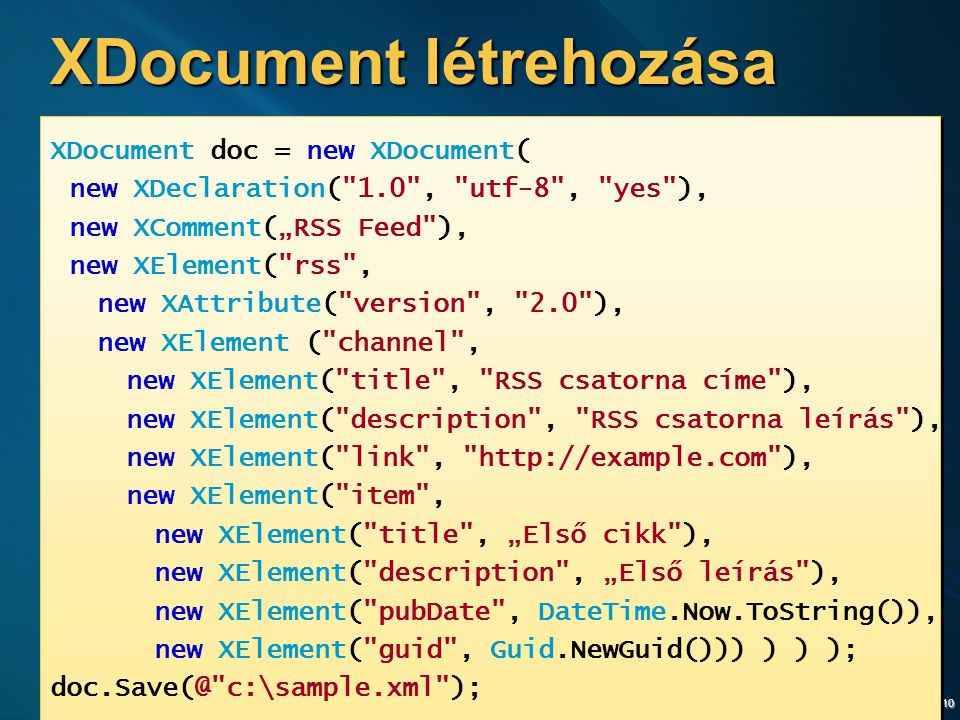 10 XDocument létrehozása XDocument doc = new XDocument( new XDeclaration(