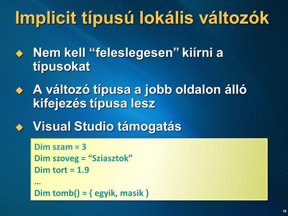 """15 Implicit típusú lokális változók  Nem kell """"feleslegesen"""" kiírni a típusokat  A változó típusa a jobb oldalon álló kifejezés típusa lesz  Visual"""