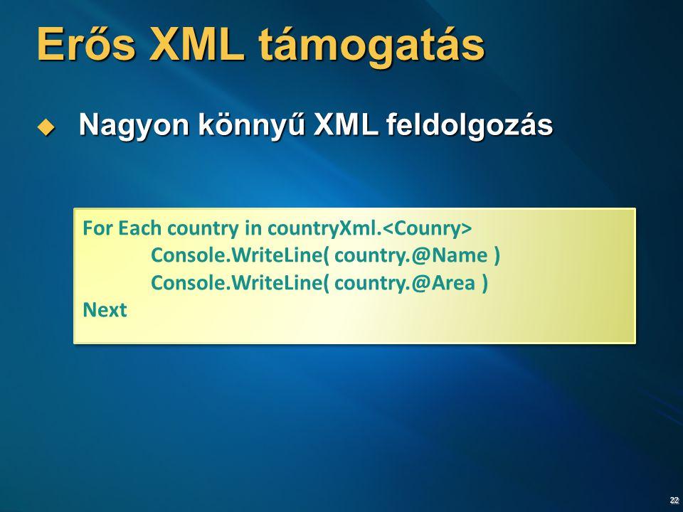 22 Erős XML támogatás  Nagyon könnyű XML feldolgozás For Each country in countryXml. Console.WriteLine( country.@Name ) Console.WriteLine( country.@A
