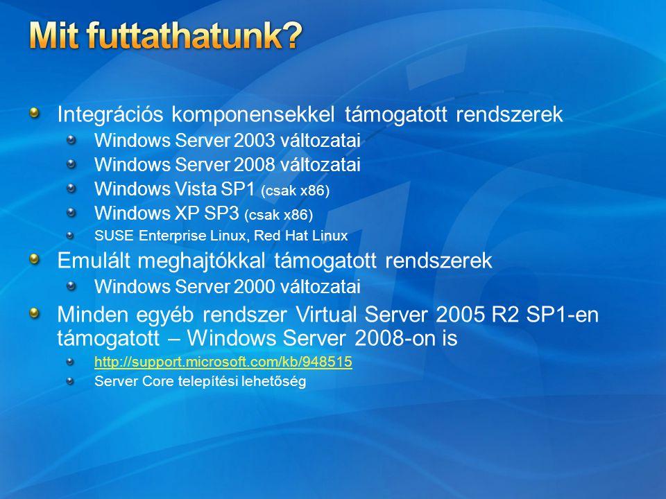 Integrációs komponensekkel támogatott rendszerek Windows Server 2003 változatai Windows Server 2008 változatai Windows Vista SP1 (csak x86) Windows XP