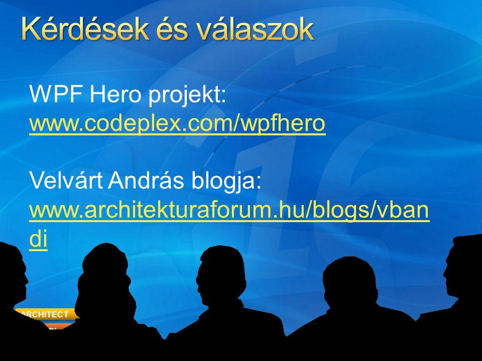 ARCHITECT Academy Foundations 55 WPF Hero projekt: www.codeplex.com/wpfhero www.codeplex.com/wpfhero Velvárt András blogja: www.architekturaforum.hu/blogs/vban di www.architekturaforum.hu/blogs/vban di