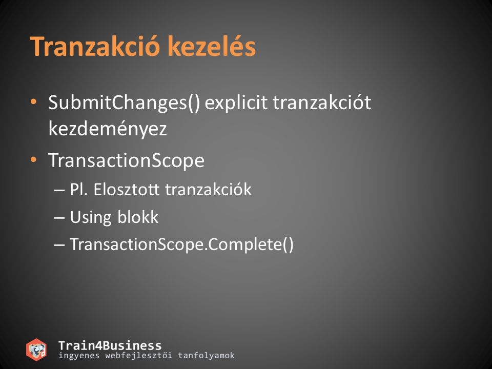 Tranzakció kezelés SubmitChanges() explicit tranzakciót kezdeményez TransactionScope – Pl.