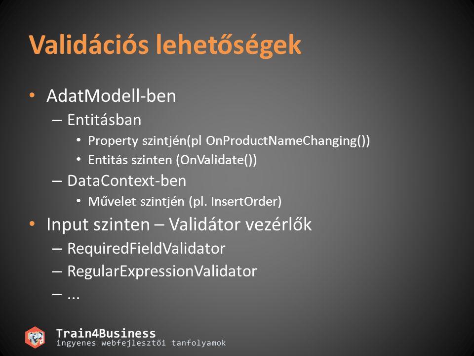 Validációs lehetőségek AdatModell-ben – Entitásban Property szintjén(pl OnProductNameChanging()) Entitás szinten (OnValidate()) – DataContext-ben Művelet szintjén (pl.