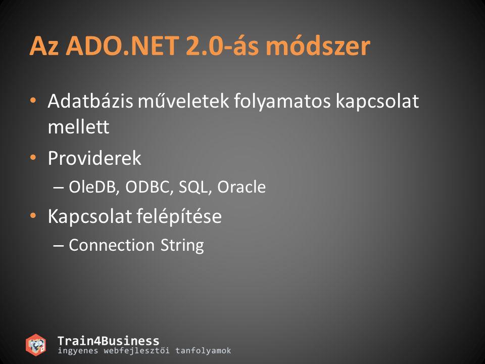 Az ADO.NET 2.0-ás módszer Adatbázis műveletek folyamatos kapcsolat mellett Providerek – OleDB, ODBC, SQL, Oracle Kapcsolat felépítése – Connection String