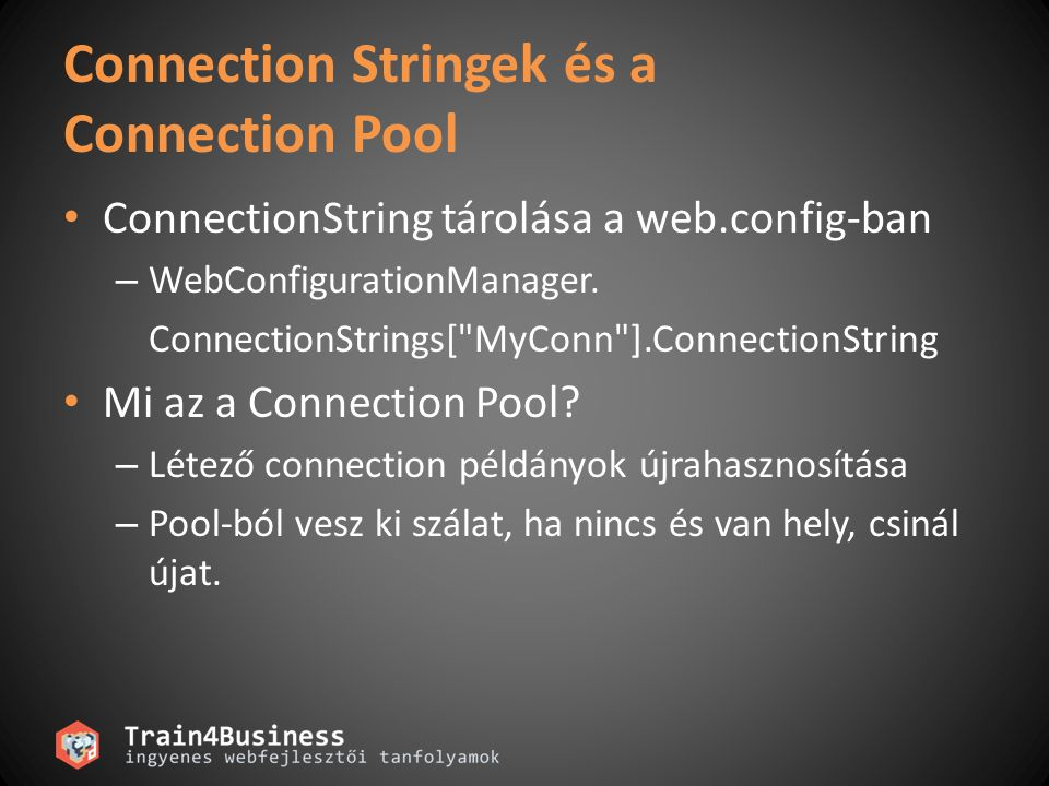 Connection Stringek és a Connection Pool ConnectionString tárolása a web.config-ban – WebConfigurationManager. ConnectionStrings[
