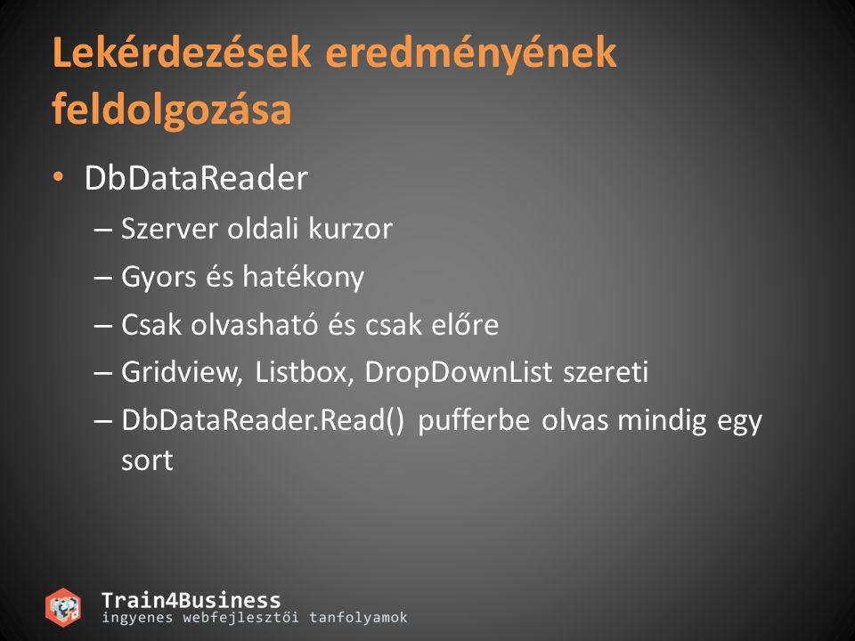 Lekérdezések eredményének feldolgozása DbDataReader – Szerver oldali kurzor – Gyors és hatékony – Csak olvasható és csak előre – Gridview, Listbox, DropDownList szereti – DbDataReader.Read() pufferbe olvas mindig egy sort
