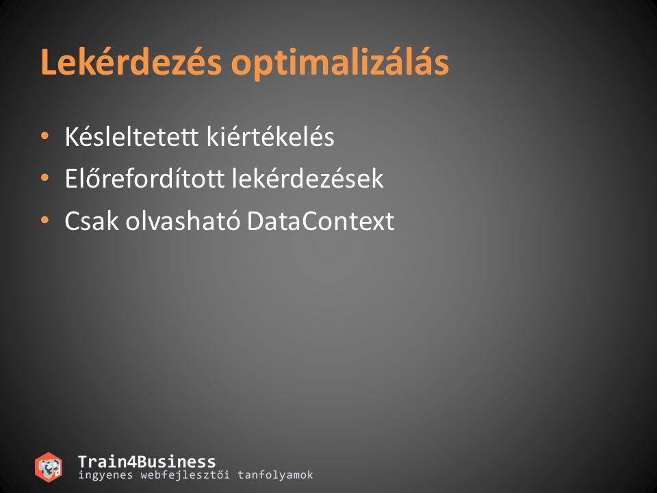 Lekérdezés optimalizálás Késleltetett kiértékelés Előrefordított lekérdezések Csak olvasható DataContext