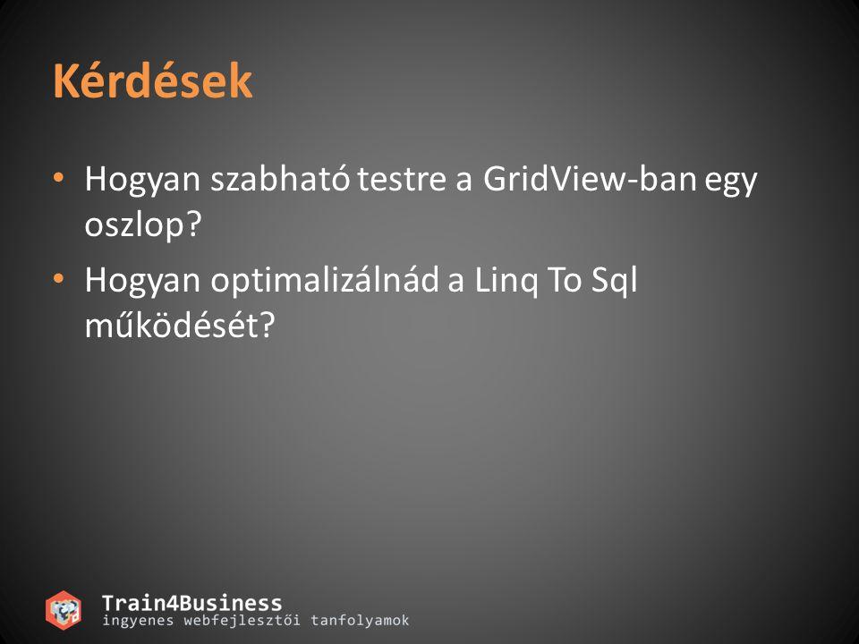 Kérdések Hogyan szabható testre a GridView-ban egy oszlop.