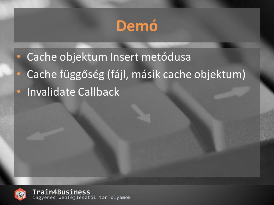 Demó Cache objektum Insert metódusa Cache függőség (fájl, másik cache objektum) Invalidate Callback