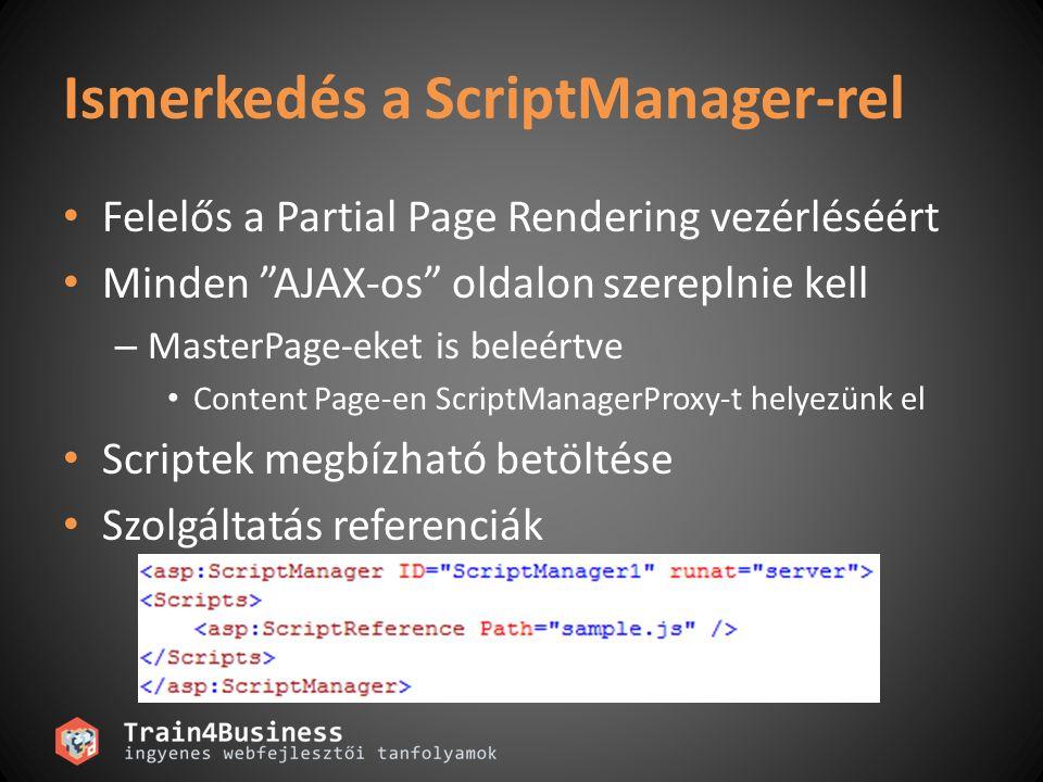 Ismerkedés a ScriptManager-rel Felelős a Partial Page Rendering vezérléséért Minden AJAX-os oldalon szereplnie kell – MasterPage-eket is beleértve Content Page-en ScriptManagerProxy-t helyezünk el Scriptek megbízható betöltése Szolgáltatás referenciák