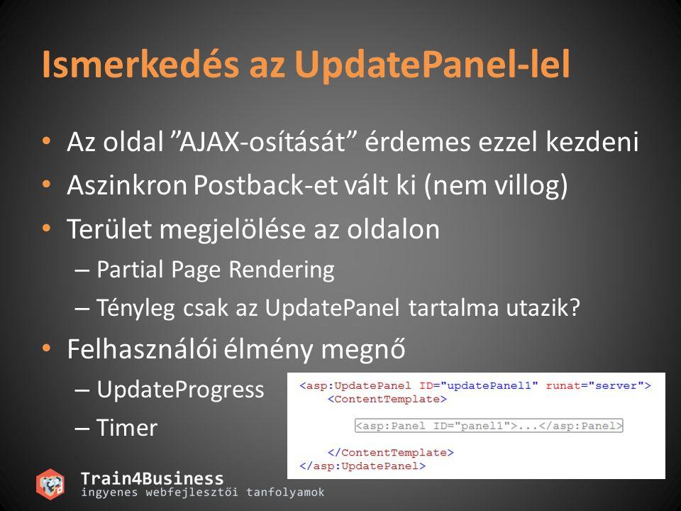 Ismerkedés az UpdatePanel-lel Az oldal AJAX-osítását érdemes ezzel kezdeni Aszinkron Postback-et vált ki (nem villog) Terület megjelölése az oldalon – Partial Page Rendering – Tényleg csak az UpdatePanel tartalma utazik.