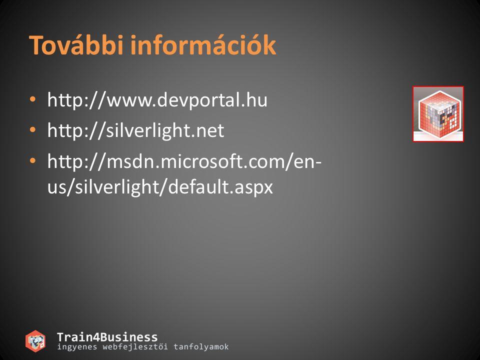 További információk http://www.devportal.hu http://silverlight.net http://msdn.microsoft.com/en- us/silverlight/default.aspx