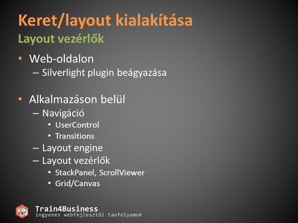Keret/layout kialakítása Layout vezérlők Web-oldalon – Silverlight plugin beágyazása Alkalmazáson belül – Navigáció UserControl Transitions – Layout engine – Layout vezérlők StackPanel, ScrollViewer Grid/Canvas