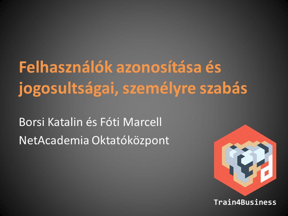 Felhasználók azonosítása és jogosultságai, személyre szabás Borsi Katalin és Fóti Marcell NetAcademia Oktatóközpont