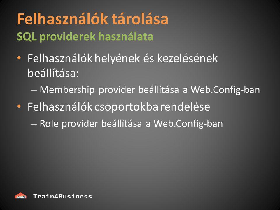 Felhasználók tárolása SQL providerek használata Felhasználók helyének és kezelésének beállítása: – Membership provider beállítása a Web.Config-ban Felhasználók csoportokba rendelése – Role provider beállítása a Web.Config-ban